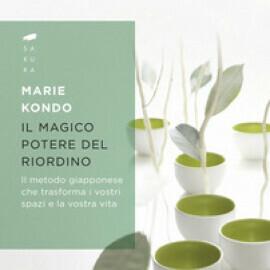 Marie Kondo - Il magico potere del riordino. Il metodo giapponese che trasforma i vostri spazi e la vostra vita